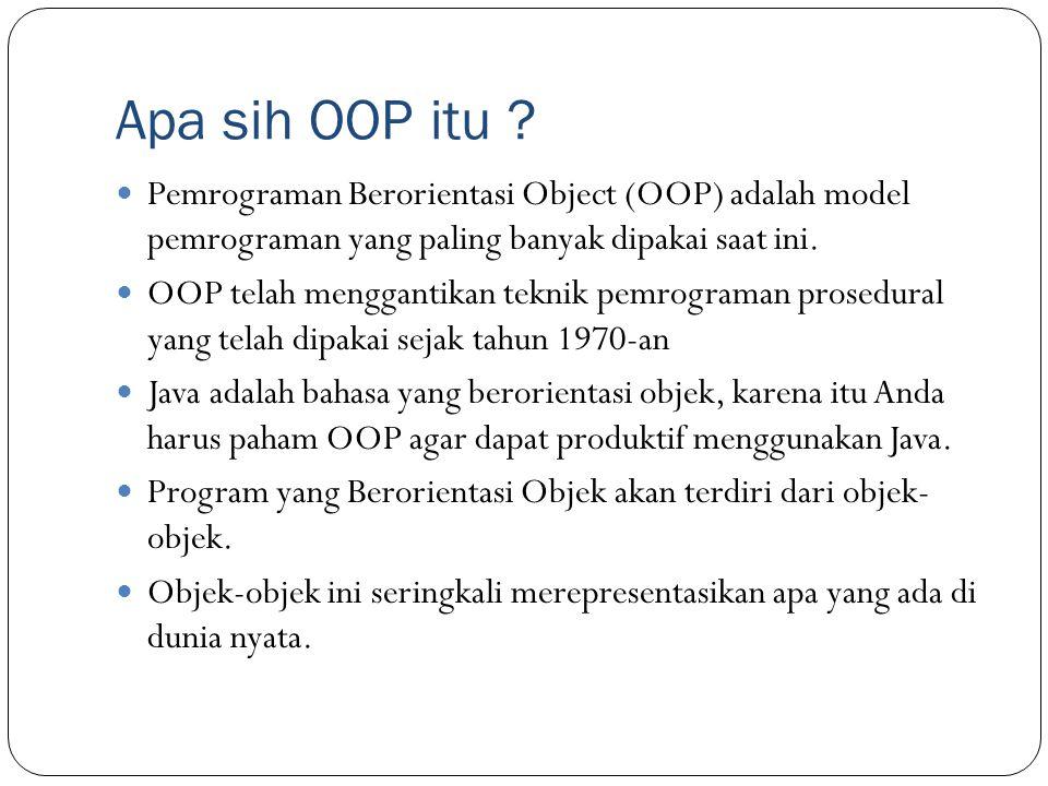 Apa sih OOP itu Pemrograman Berorientasi Object (OOP) adalah model pemrograman yang paling banyak dipakai saat ini.