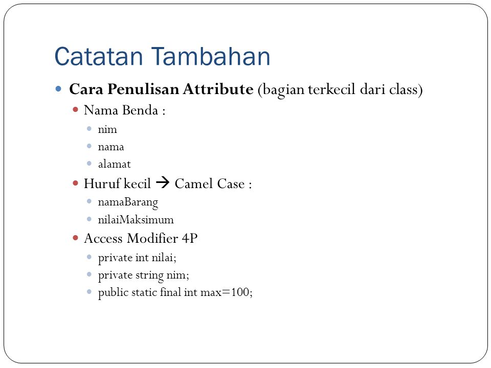 Catatan Tambahan Cara Penulisan Attribute (bagian terkecil dari class)