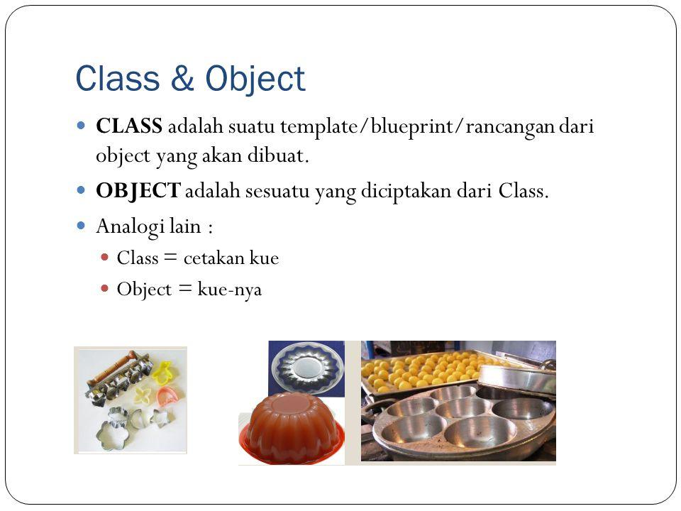 Class & Object CLASS adalah suatu template/blueprint/rancangan dari object yang akan dibuat. OBJECT adalah sesuatu yang diciptakan dari Class.