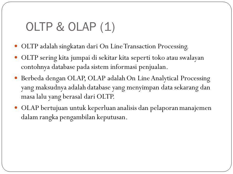 OLTP & OLAP (1) OLTP adalah singkatan dari On Line Transaction Processing.
