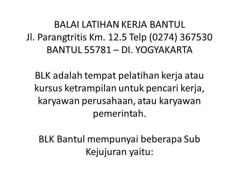 BALAI LATIHAN KERJA BANTUL Jl. Parangtritis Km. 12