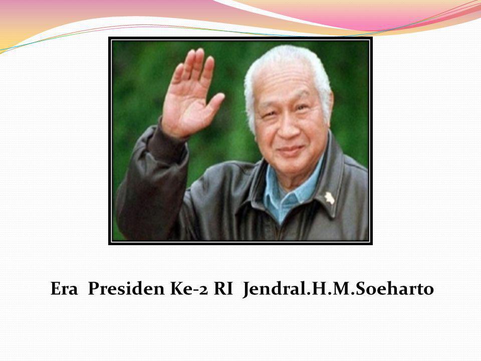 Era Presiden Ke-2 RI Jendral.H.M.Soeharto