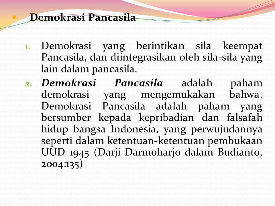 Demokrasi Pancasila Demokrasi yang berintikan sila keempat Pancasila, dan diintegrasikan oleh sila-sila yang lain dalam pancasila.