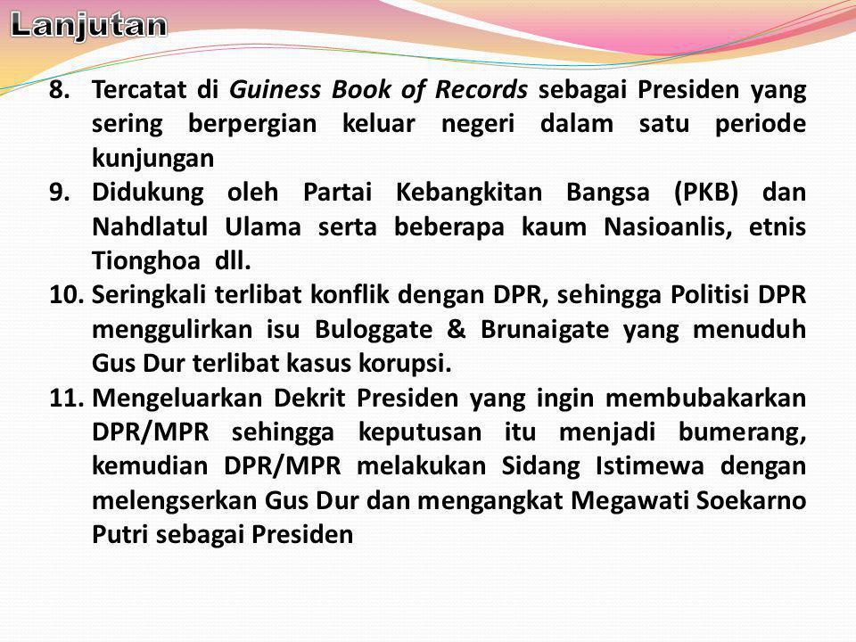 Lanjutan Tercatat di Guiness Book of Records sebagai Presiden yang sering berpergian keluar negeri dalam satu periode kunjungan.