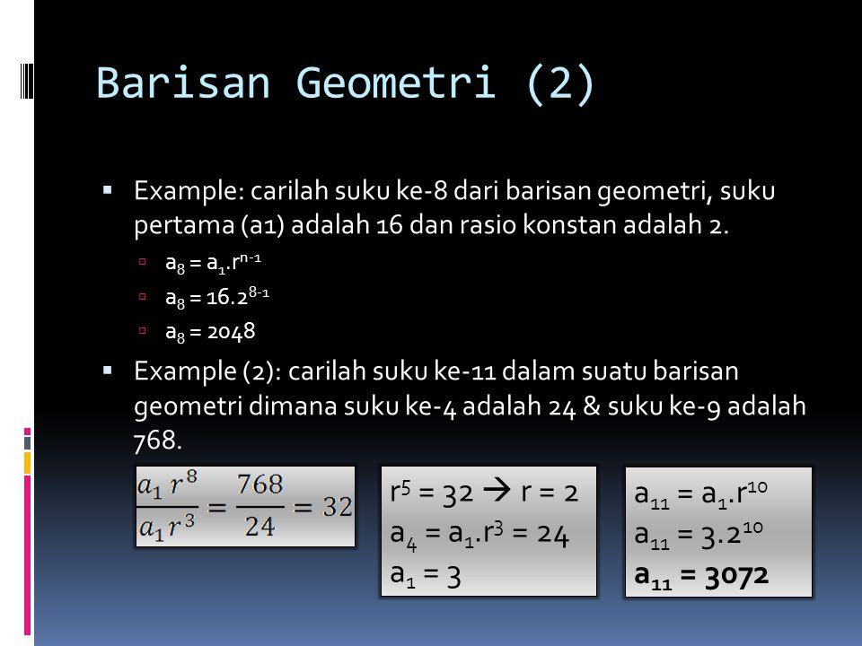Barisan Geometri (2) r5 = 32  r = 2 a11 = a1.r10 a4 = a1.r3 = 24