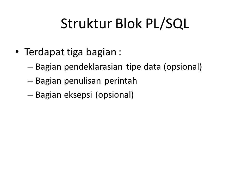 Struktur Blok PL/SQL Terdapat tiga bagian :