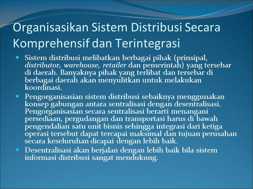 Organisasikan Sistem Distribusi Secara Komprehensif dan Terintegrasi