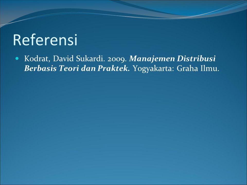 Referensi Kodrat, David Sukardi. 2009. Manajemen Distribusi Berbasis Teori dan Praktek.