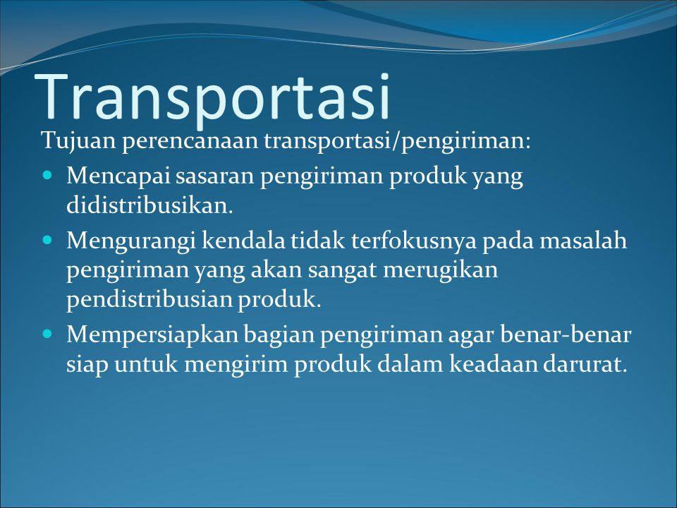 Transportasi Tujuan perencanaan transportasi/pengiriman: