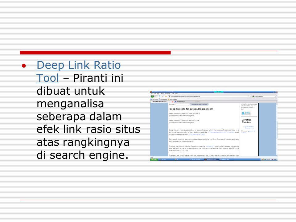 Deep Link Ratio Tool – Piranti ini dibuat untuk menganalisa seberapa dalam efek link rasio situs atas rangkingnya di search engine.
