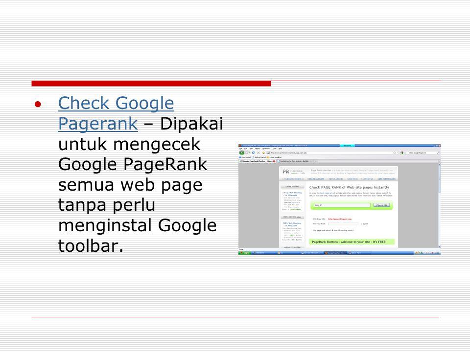 Check Google Pagerank – Dipakai untuk mengecek Google PageRank semua web page tanpa perlu menginstal Google toolbar.