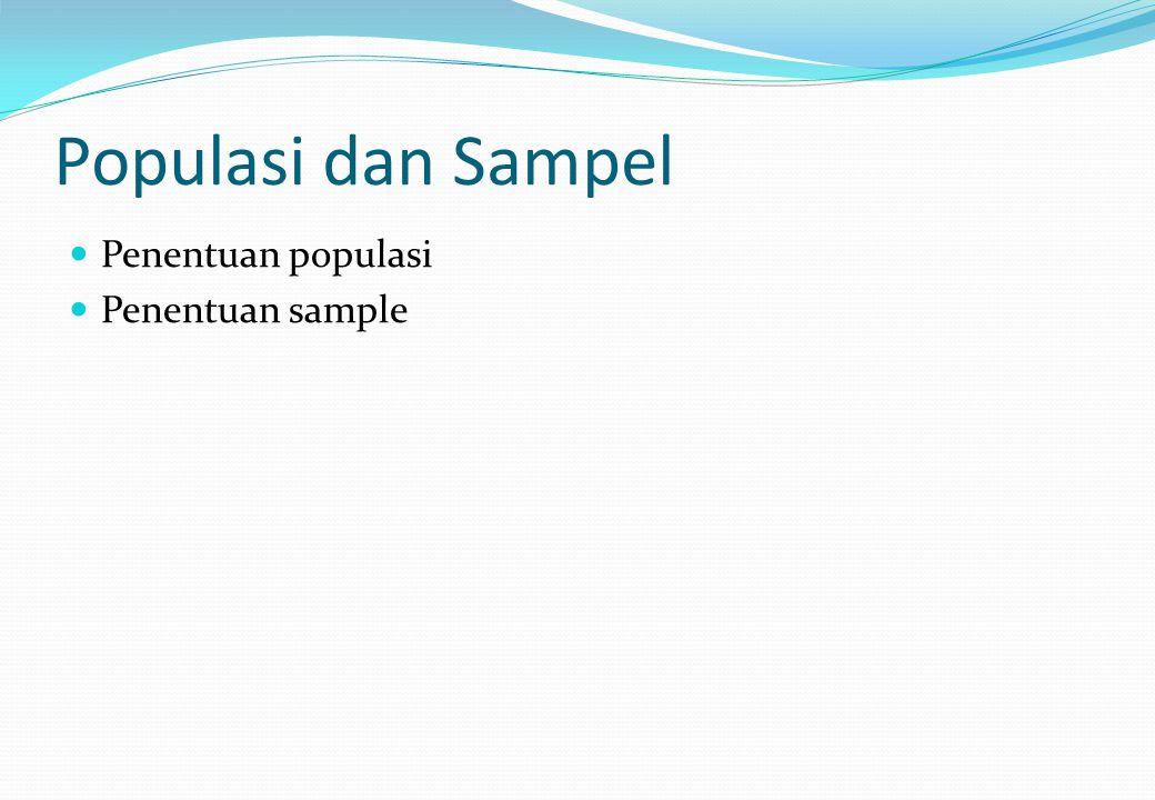 Populasi dan Sampel Penentuan populasi Penentuan sample