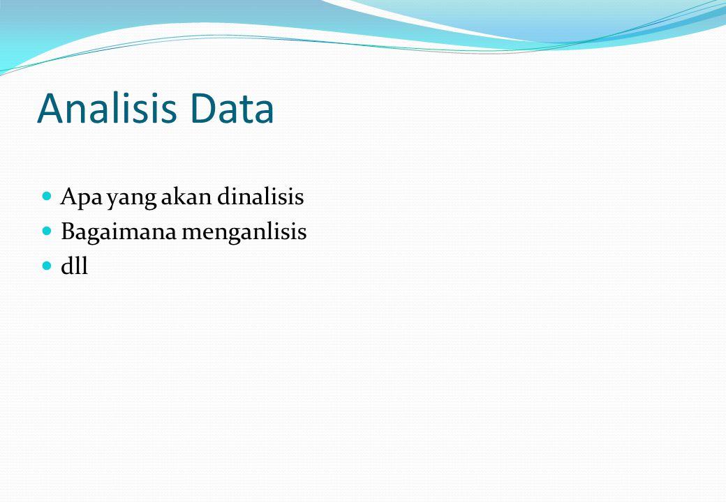 Analisis Data Apa yang akan dinalisis Bagaimana menganlisis dll