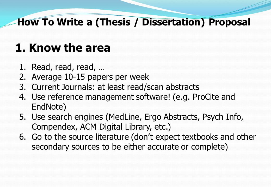 1. Know the area How To Write a (Thesis / Dissertation) Proposal