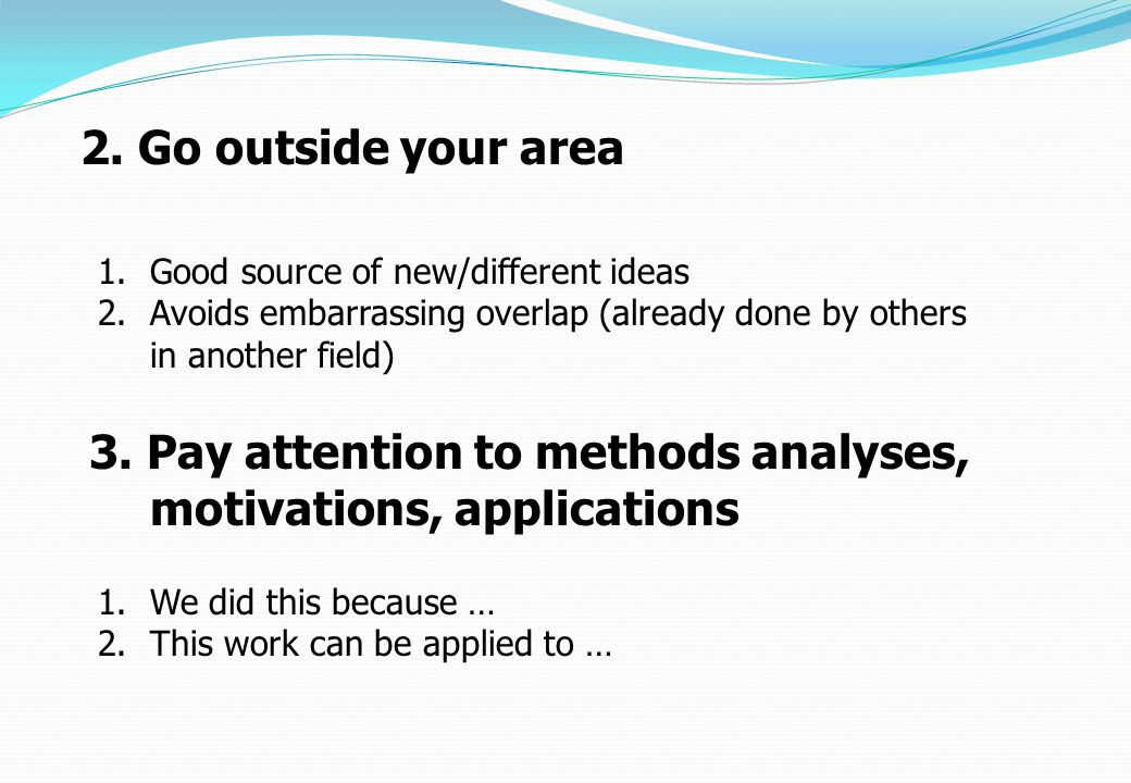 3. Pay attention to methods analyses, motivations, applications