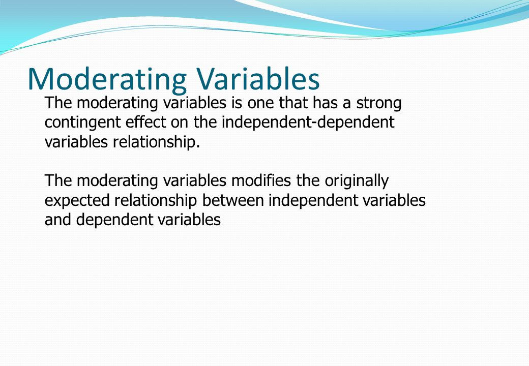 Moderating Variables The moderating variables is one that has a strong contingent effect on the independent-dependent variables relationship.