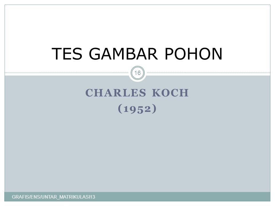 TES GAMBAR POHON CHARLES KOCH (1952) GRAFIS/ENS/UNTAR_MATRIKULASI13
