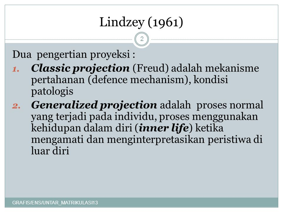 Lindzey (1961) Dua pengertian proyeksi :