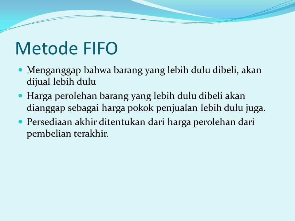 Metode FIFO Menganggap bahwa barang yang lebih dulu dibeli, akan dijual lebih dulu.
