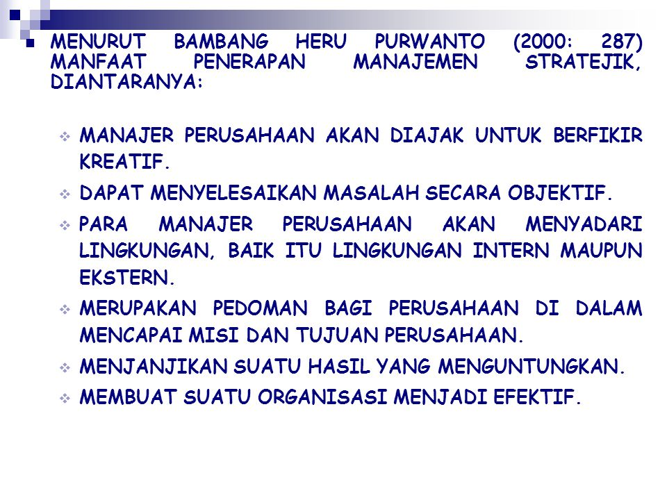 MENURUT BAMBANG HERU PURWANTO (2000: 287) MANFAAT PENERAPAN MANAJEMEN STRATEJIK, DIANTARANYA: