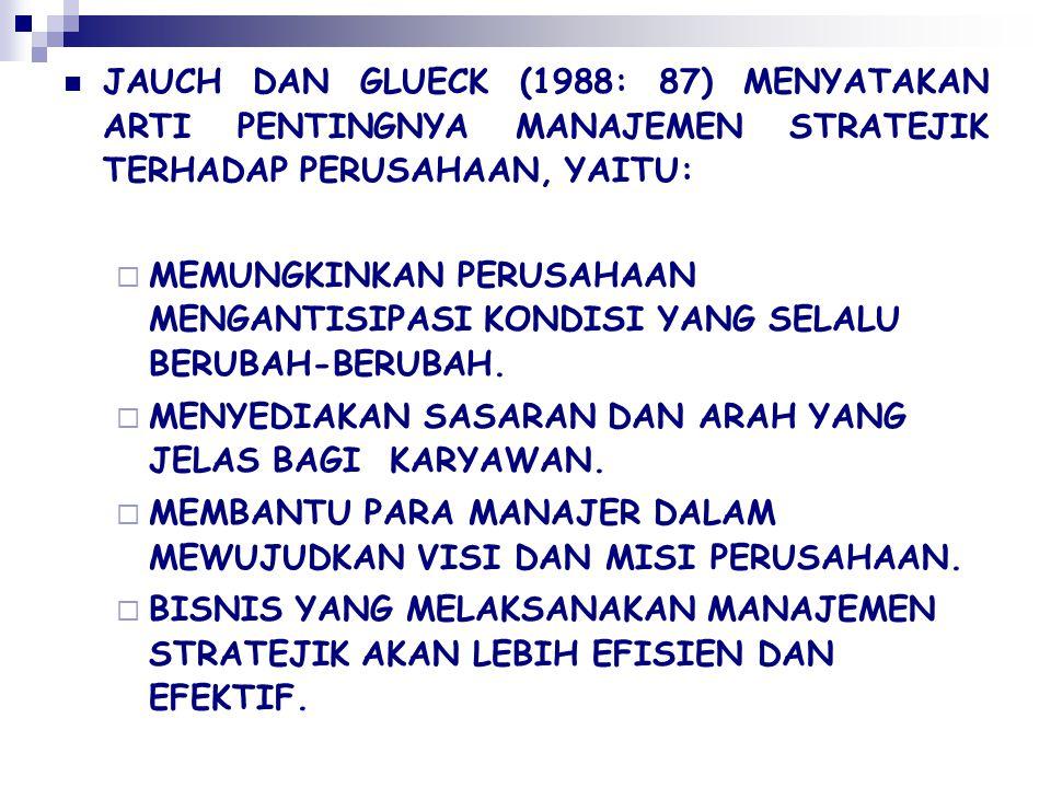 JAUCH DAN GLUECK (1988: 87) MENYATAKAN ARTI PENTINGNYA MANAJEMEN STRATEJIK TERHADAP PERUSAHAAN, YAITU: