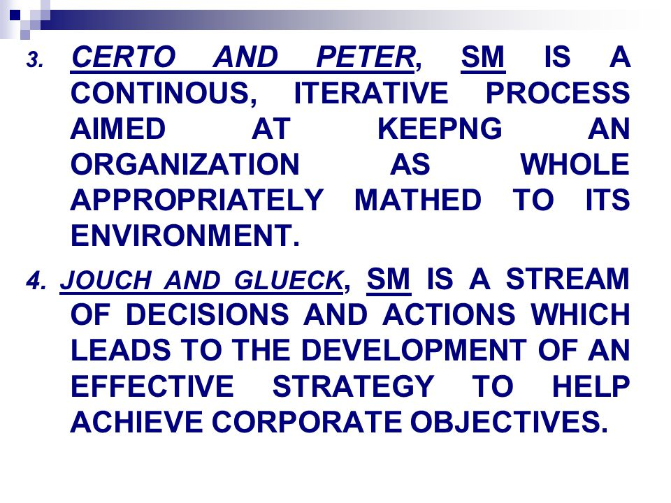 CERTO AND PETER, SM IS A CONTINOUS, ITERATIVE PROCESS AIMED AT KEEPNG AN ORGANIZATION AS WHOLE APPROPRIATELY MATHED TO ITS ENVIRONMENT.