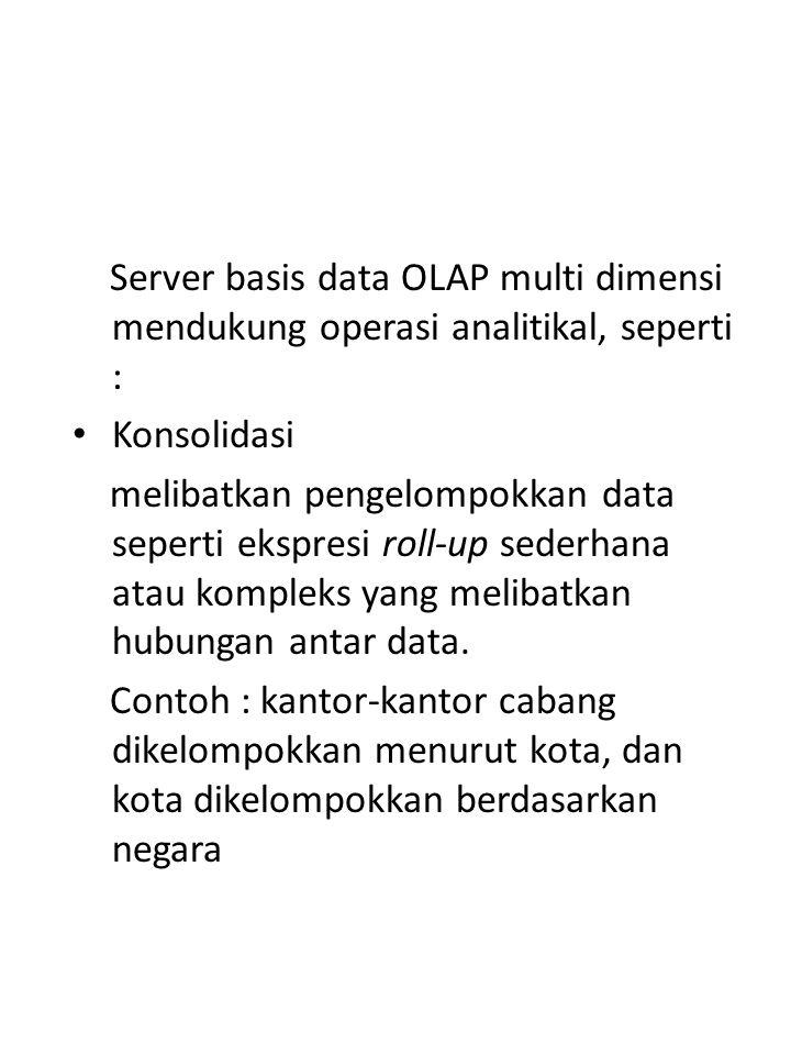Server basis data OLAP multi dimensi mendukung operasi analitikal, seperti :