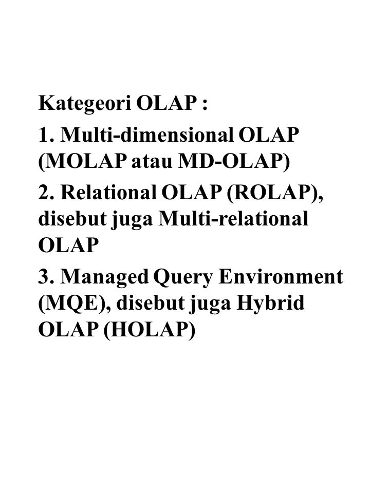 Kategeori OLAP : 1. Multi-dimensional OLAP (MOLAP atau MD-OLAP) 2. Relational OLAP (ROLAP), disebut juga Multi-relational OLAP.