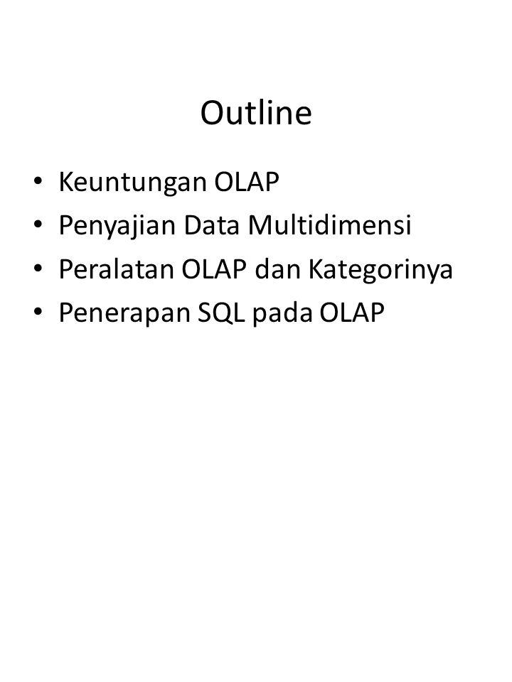 Outline Keuntungan OLAP Penyajian Data Multidimensi