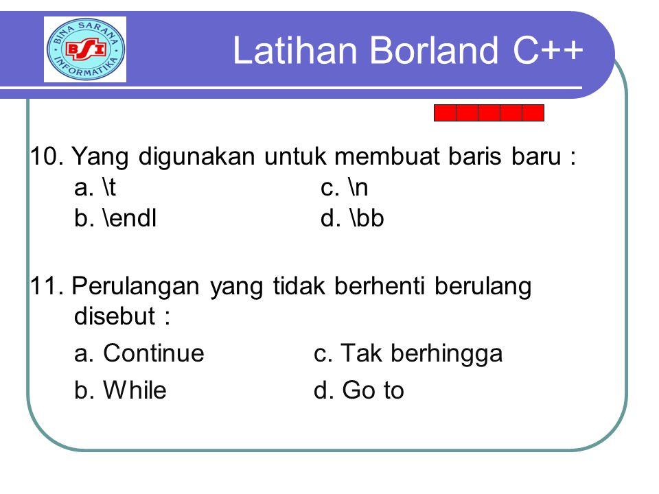Latihan Borland C++ 10. Yang digunakan untuk membuat baris baru :