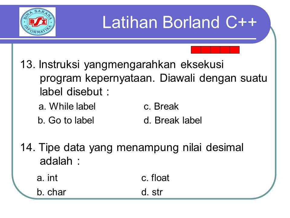 Latihan Borland C++ 13. Instruksi yangmengarahkan eksekusi program kepernyataan. Diawali dengan suatu label disebut :