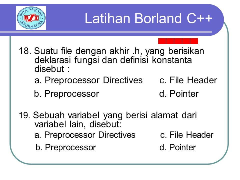 Latihan Borland C++ 18. Suatu file dengan akhir .h, yang berisikan deklarasi fungsi dan definisi konstanta disebut :