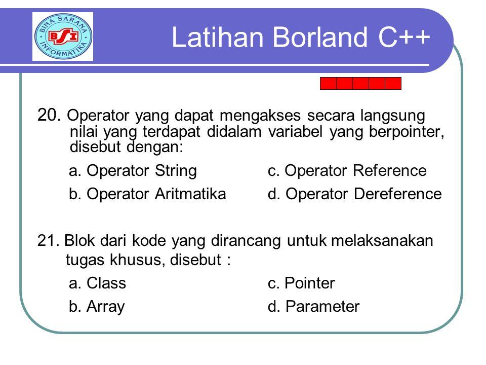 Latihan Borland C++ 20. Operator yang dapat mengakses secara langsung nilai yang terdapat didalam variabel yang berpointer, disebut dengan: