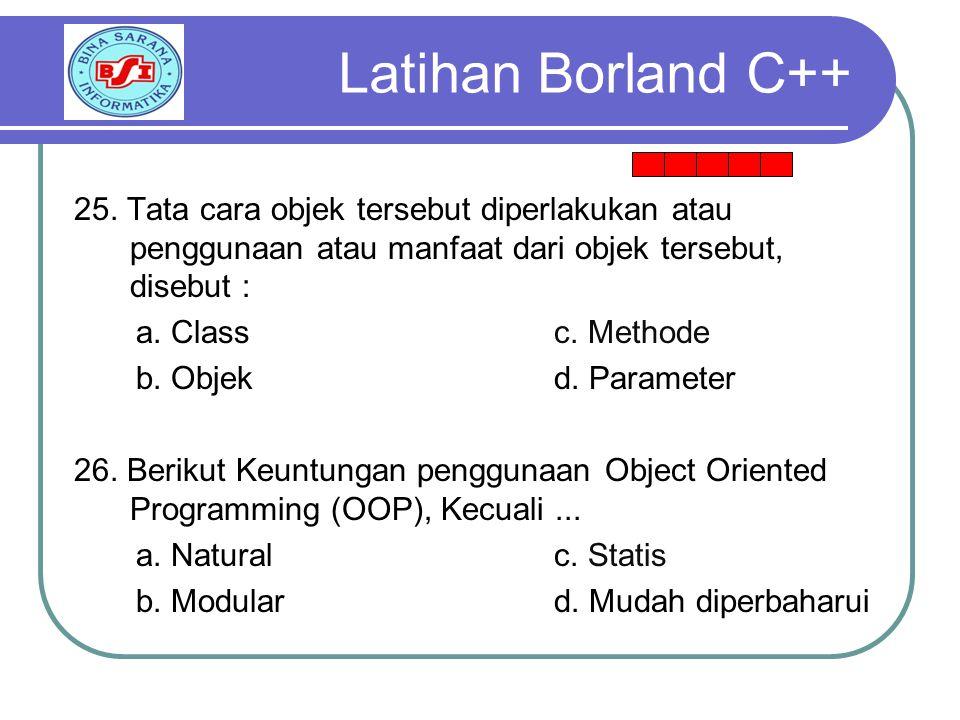 Latihan Borland C++ 25. Tata cara objek tersebut diperlakukan atau penggunaan atau manfaat dari objek tersebut, disebut :