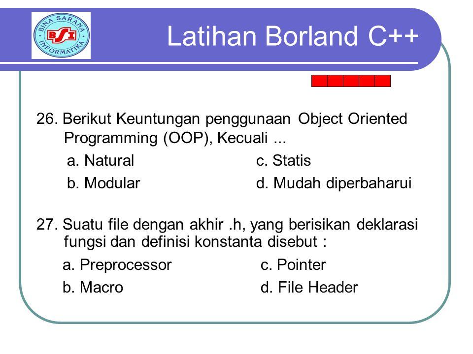Latihan Borland C++ 26. Berikut Keuntungan penggunaan Object Oriented Programming (OOP), Kecuali ...