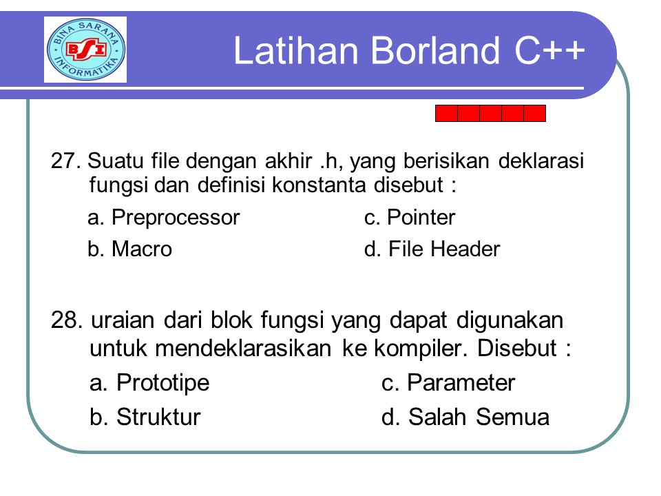 Latihan Borland C++ 27. Suatu file dengan akhir .h, yang berisikan deklarasi fungsi dan definisi konstanta disebut :