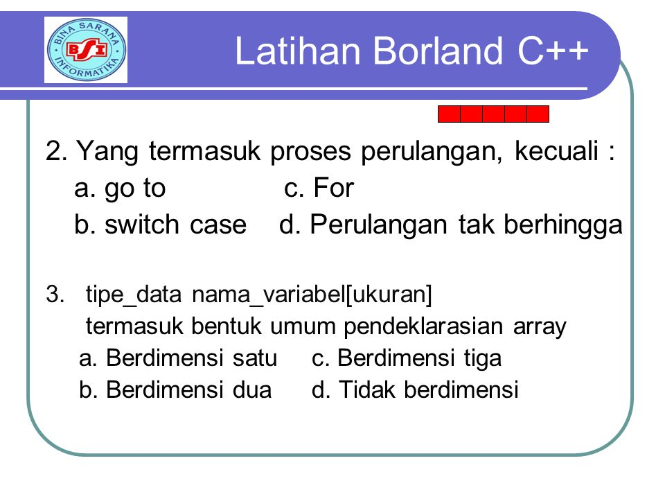 Latihan Borland C++ 2. Yang termasuk proses perulangan, kecuali :