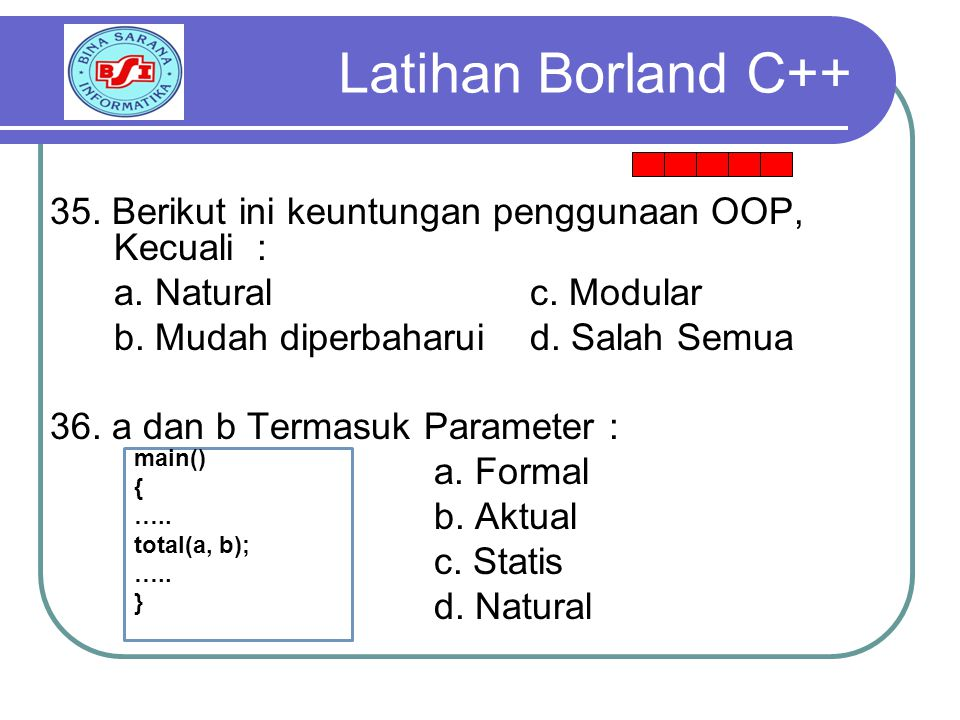 Latihan Borland C++ 35. Berikut ini keuntungan penggunaan OOP, Kecuali : a. Natural c. Modular.