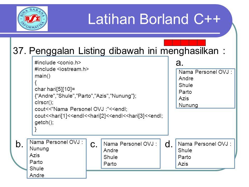 Latihan Borland C++ 37. Penggalan Listing dibawah ini menghasilkan :