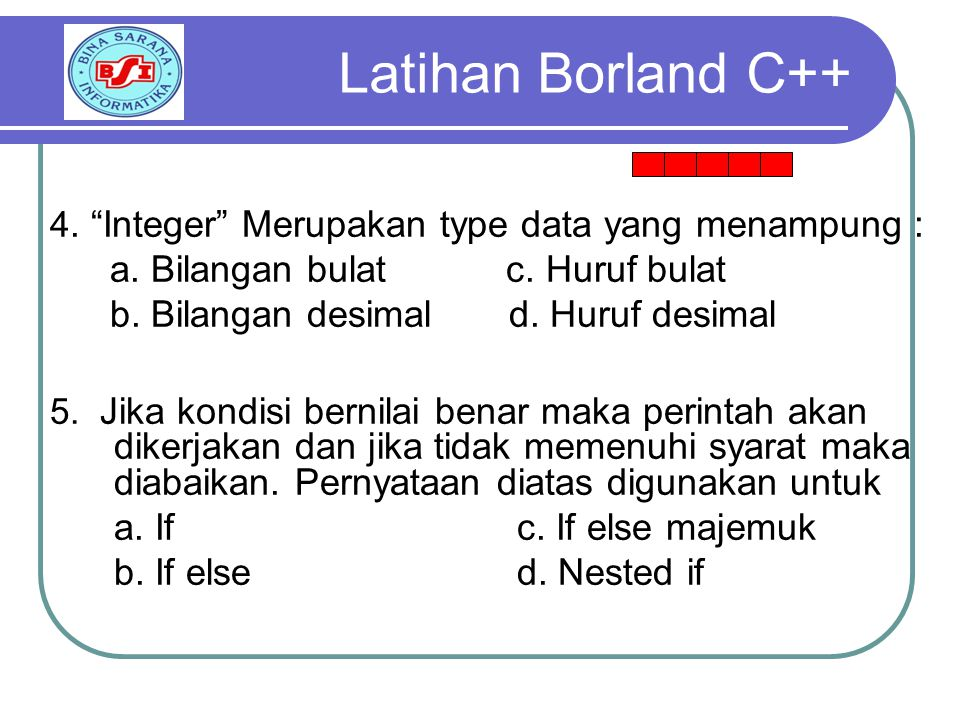 Latihan Borland C++ a. Bilangan bulat c. Huruf bulat