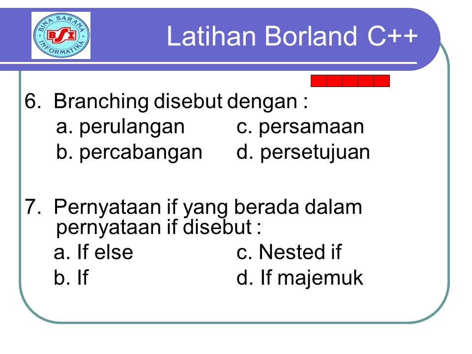 Latihan Borland C++ 6. Branching disebut dengan :