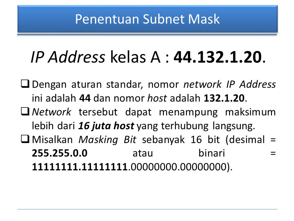 IP Address kelas A : 44.132.1.20. Penentuan Subnet Mask