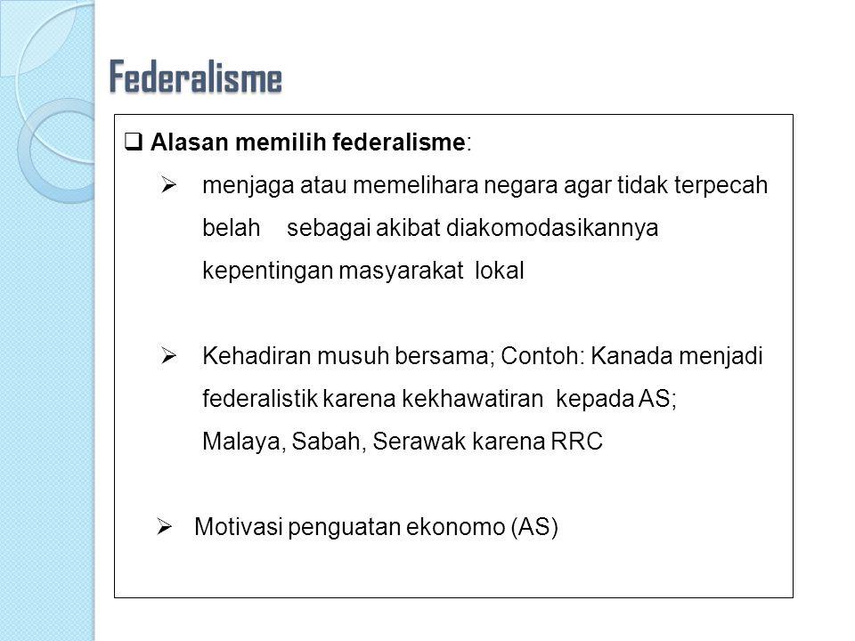 Federalisme Alasan memilih federalisme: