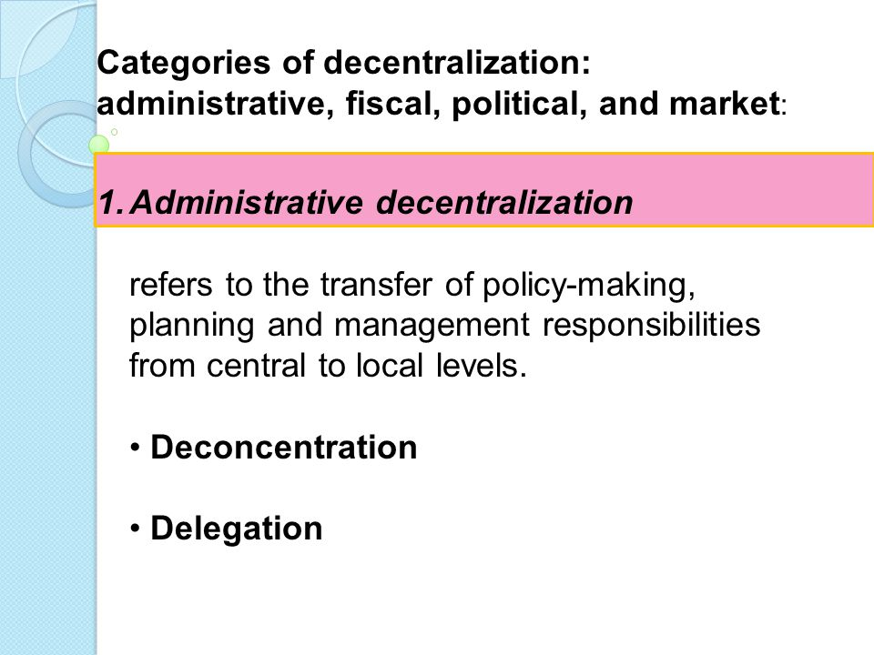 Categories of decentralization: administrative, fiscal, political, and market: