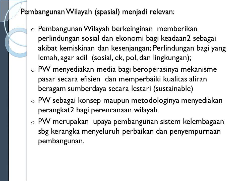 Pembangunan Wilayah (spasial) menjadi relevan: