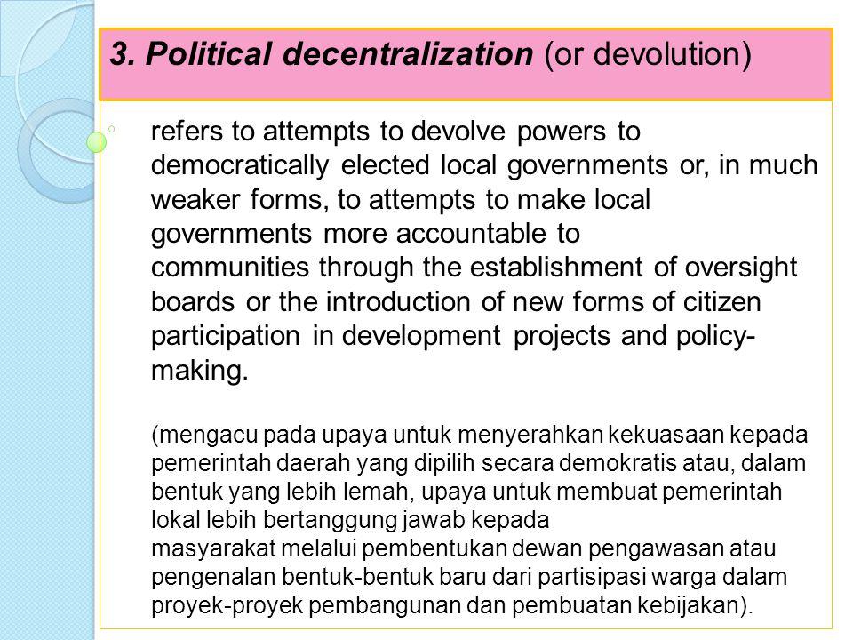 3. Political decentralization (or devolution)