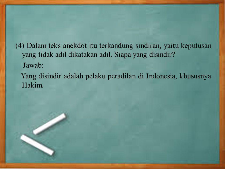 (4) Dalam teks anekdot itu terkandung sindiran, yaitu keputusan yang tidak adil dikatakan adil.