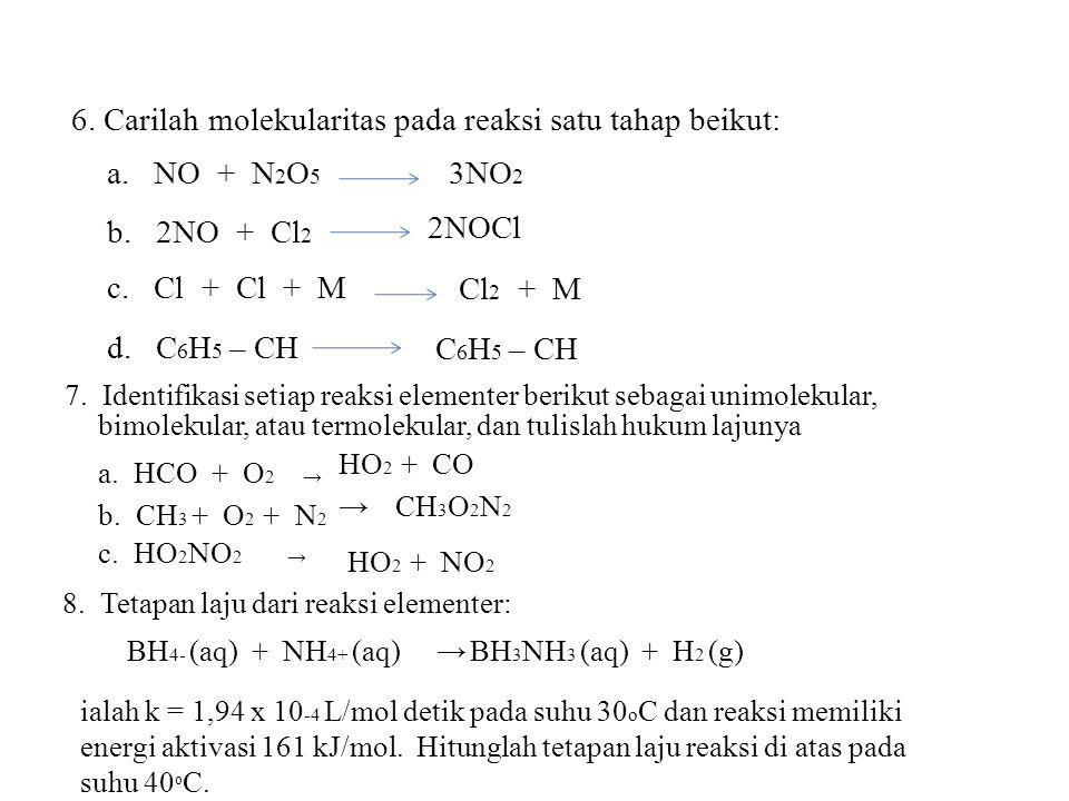 6. Carilah molekularitas pada reaksi satu tahap beikut:
