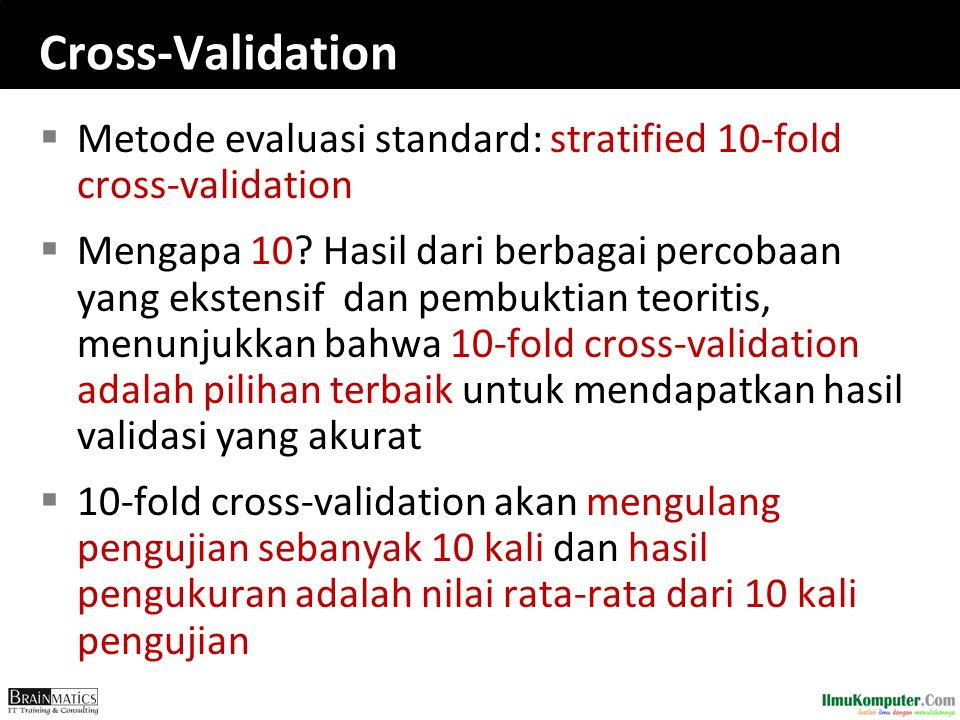 Cross-Validation Metode evaluasi standard: stratified 10-fold cross-validation.