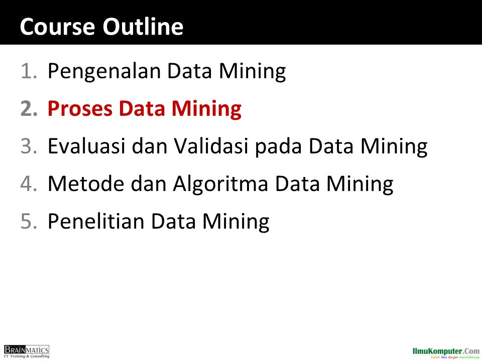 Course Outline Pengenalan Data Mining Proses Data Mining